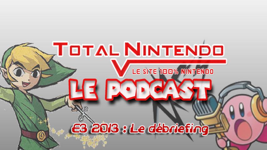 Podcast TN 8 – E3 2013 : le débriefing