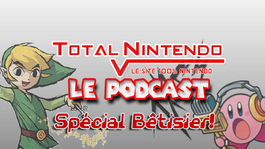 Podcast TN – Spécial Bêtisier!