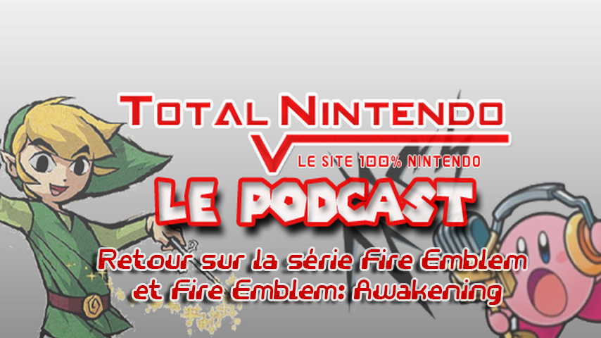 Podcast TN 6 – Retour sur la série Fire Emblem – FE Awakening