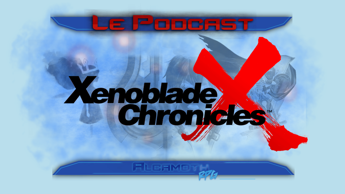 Podcast Alcamoth-RPG – Xenoblade Chronicles et sa suite X